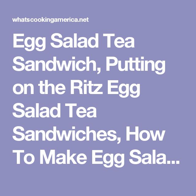 Egg Salad Tea Sandwich, Putting on the Ritz Egg Salad Tea Sandwiches, How To Make Egg Salad Tea Sandwich, How To Make Tea Sandwiches, Tea Sandwiches, Sandwich Recipes