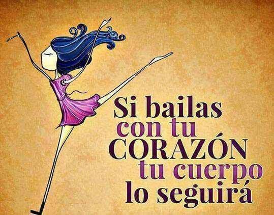 """""""Si bailas con tu corazón, tu cuerpo lo seguirá"""" Imagen vía #Pinterest"""