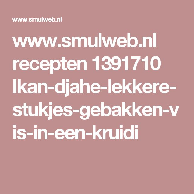 www.smulweb.nl recepten 1391710 Ikan-djahe-lekkere-stukjes-gebakken-vis-in-een-kruidi