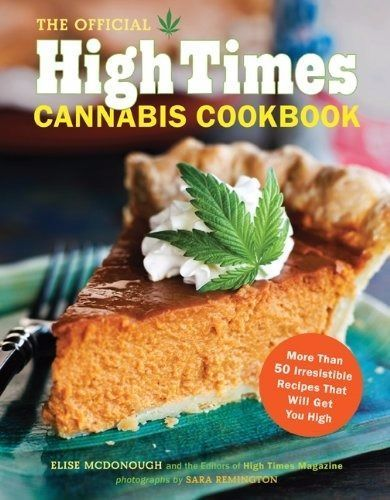 The Official High Times Cannabis Cookbook: More Than 50 Irresistible Recipes