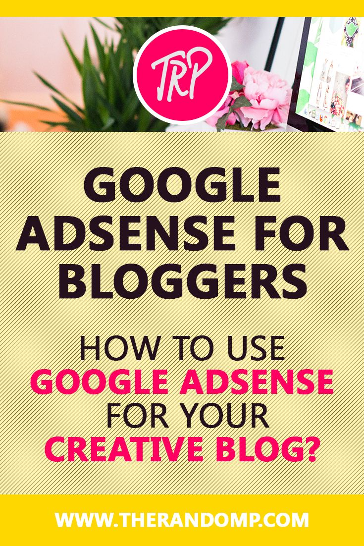 Google AdSense for Bloggers; How to use Google AdSense for your creative blog? http://therandomp.com/blog/google-adsense-for-bloggers-blogging