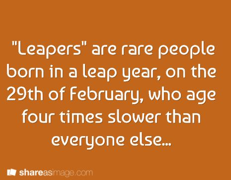 Prompt -- 'leapers' are rare people born in a leap year, who age four times slower than everyone else...