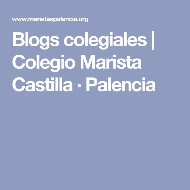 Blogs colegiales | Colegio Marista Castilla · Palencia