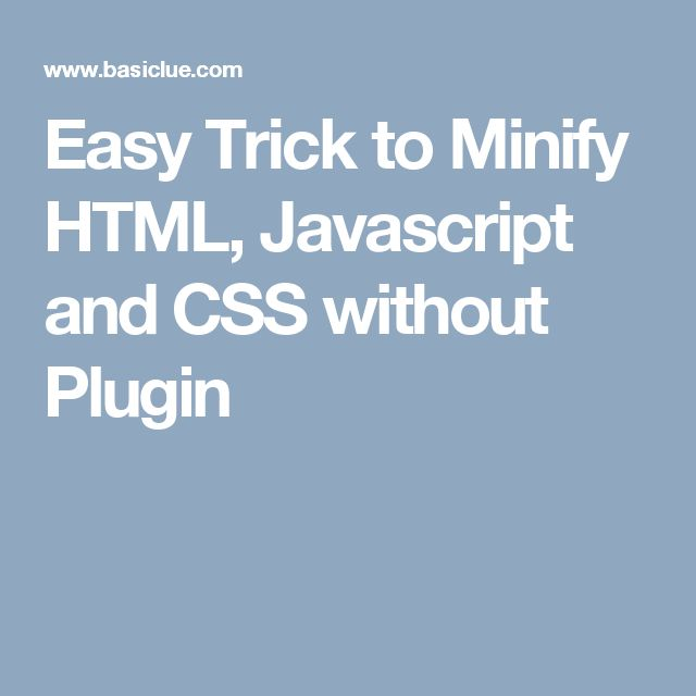 Easy Trick to Minify HTML, Javascript and CSS without Plugin