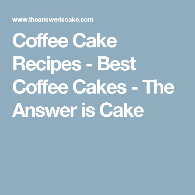 Coffee Cake Recipes - Best Coffee Cakes - The Answer is Cake