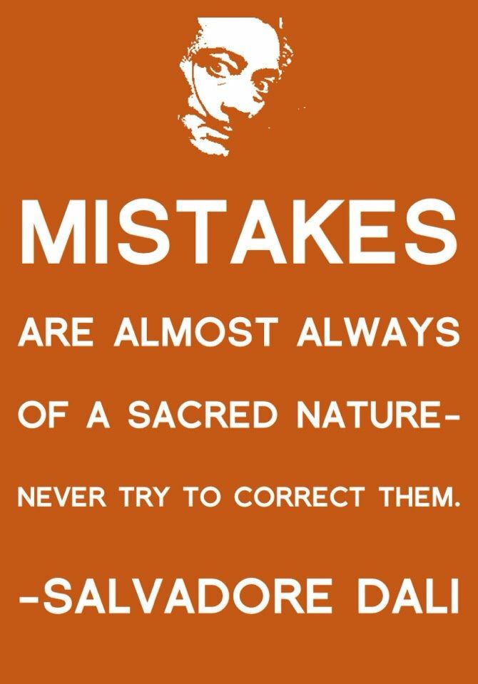 Mistakes are almost always of a sacred nature. Never try to correct them... ~Salvador Dali quote