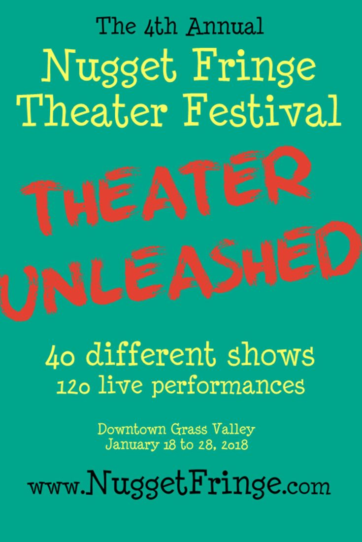 Nugget Fringe Theater Festival, 40 different shows, downtown Grass Valley, Jan 18-28