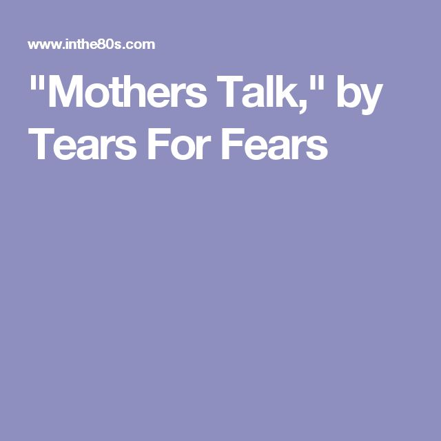 """""""Mothers Talk,"""" by Tears For Fears"""