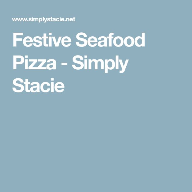 Festive Seafood Pizza - Simply Stacie