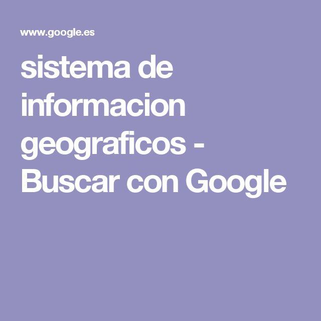 sistema de informacion geograficos - Buscar con Google