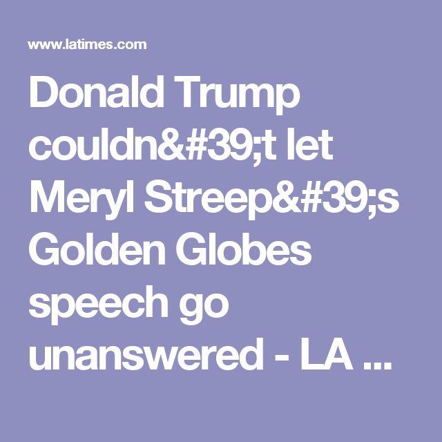 Donald Trump couldn't let Meryl Streep's Golden Globes speech go unanswered - LA Times