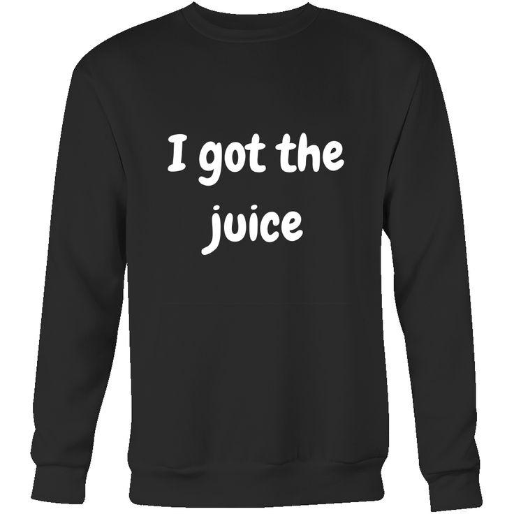""" I GOT THE JUICE "" Sweatshirt"