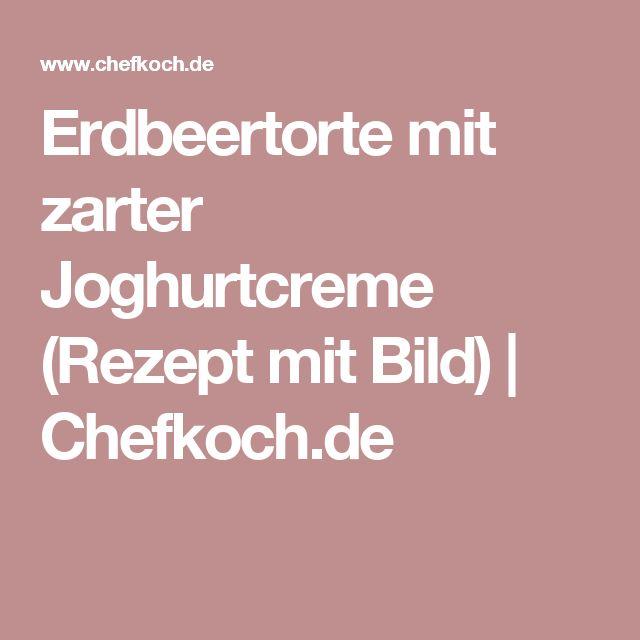 Erdbeertorte mit zarter Joghurtcreme (Rezept mit Bild) | Chefkoch.de
