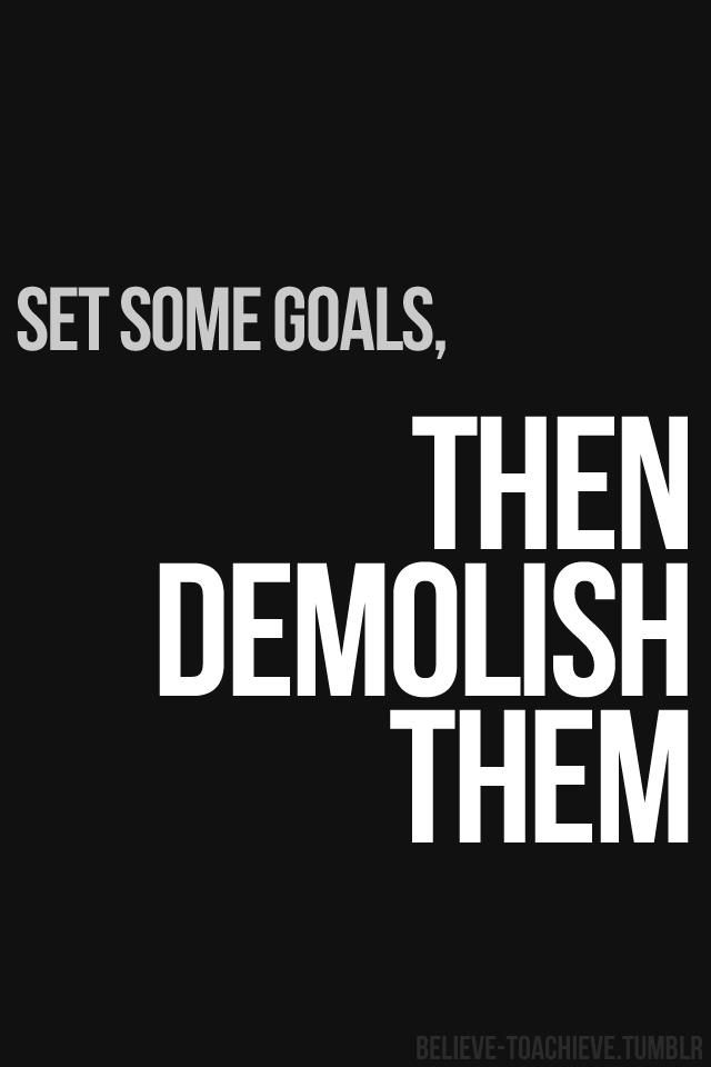 Set goals - then demolish them. fitness gym workout success self equity motivation ambition never enough mindfulness