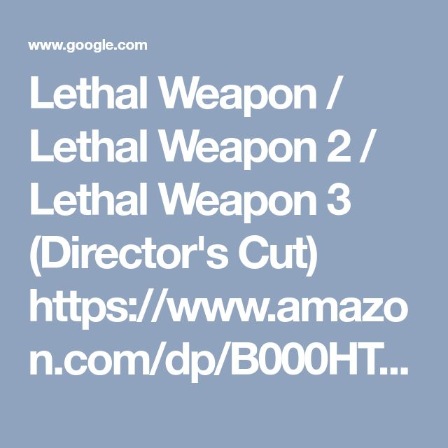 Lethal Weapon / Lethal Weapon 2 / Lethal Weapon 3 (Director's Cut) https://www.amazon.com/dp/B000HT38BM/ref=cm_sw_r_cp_api_U9kgAbN1JPTN0 - Google Search