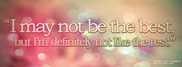 I Am Me Quotes Facebook Covers I May Not Be The Best ...