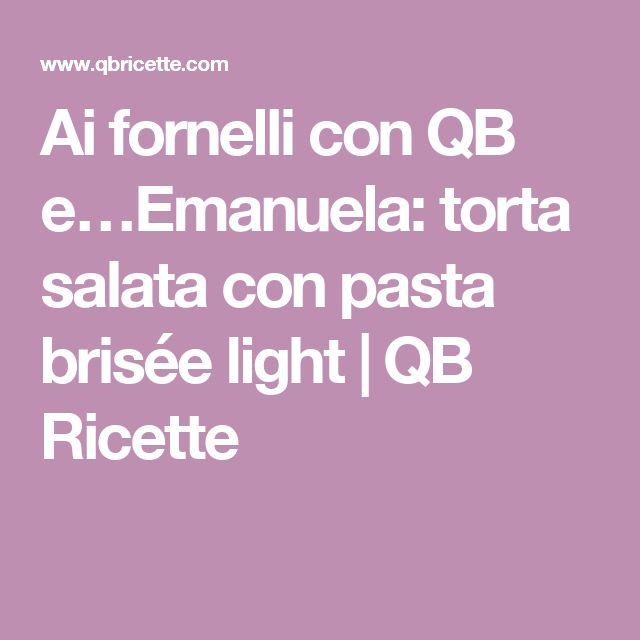 Ai fornelli con QB e…Emanuela: torta salata con pasta brisée light | QB Ricette