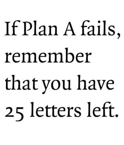 If Plan A fails, remember that you have 25 letters left.Plans, Remember This, Inspiration, Fail, Quotes, Letters Left, 25 Letters, True, Living