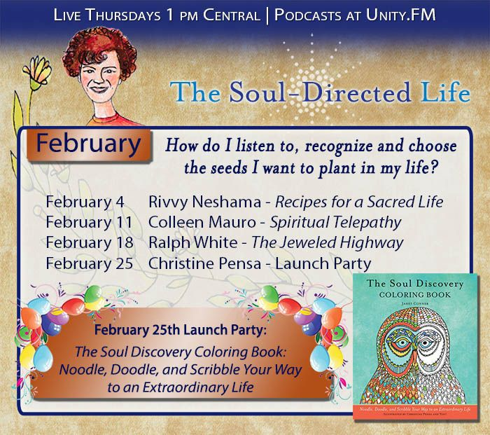 FEBRUARY on The Soul-Directed Life ~ Our spectacular new year is off to a great start! We continue this month asking the big, beautiful question: How do I listen to, recognize and choose the seeds I want to plant in my life? Join us Thursdays at 1pm central as we consider several possible answers.  You can also click on the poster for more information about this month's authors.