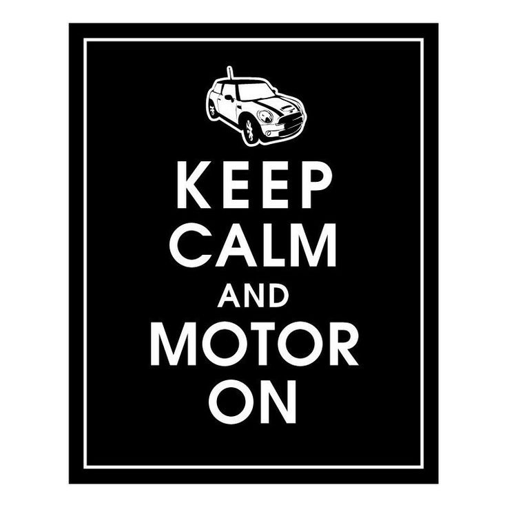 Keep Calm and Motor On- Mini Cooper S-8x10 Print-(Black) Buy 3 and get 1 FREE. $10.95, via Etsy.