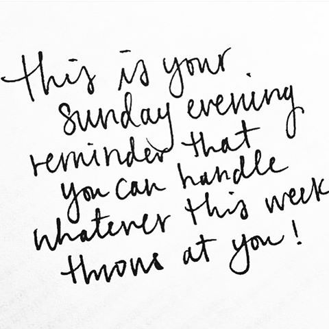 this is your Sunday evening remind that you can handle whatever this week throws at you!