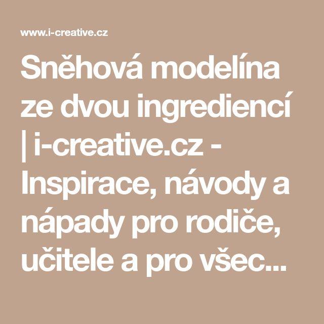 Sněhová modelína ze dvou ingrediencí   i-creative.cz - Inspirace, návody a nápady pro rodiče, učitele a pro všechny, kteří rádi tvoří.