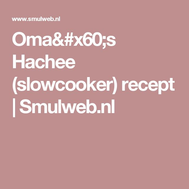 Oma`s Hachee (slowcooker) recept | Smulweb.nl