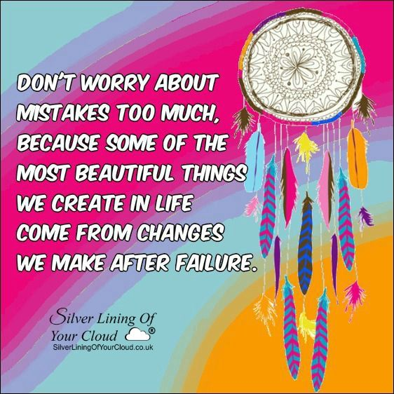Don't worry about mistakes too much, because some of the most beautiful things we create in life come from changes we make after failure. ..._More fantastic quotes on: https://www.facebook.com/SilverLiningOfYourCloud  _Follow my Quote Blog on: http://silverliningofyourcloud.wordpress.com/