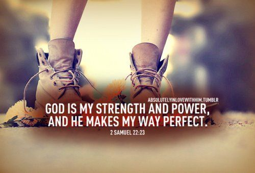 God is my strength and power and He makes my way perfect.. (image credit goes to absolutelyinlovewithhim.tumblr.com)  Read blog post here... http://godsgracefulness.com/?p=4210Ii 2223, Holy Bible, God Words, Ii Samuel, God Is, Jesus Christ, Gods Grace, God Speak, Samuel 2223