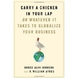 Carry a Chicken in Your Lap: Or Whatever It Takes to Globalize Your Business (Hardcover)By Bruce Alan Johnson