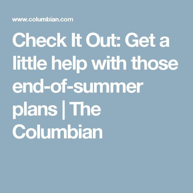 Check It Out: Get a little help with those end-of-summer plans | The Columbian