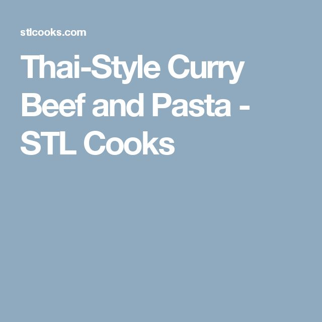 Thai-Style Curry Beef and Pasta - STL Cooks