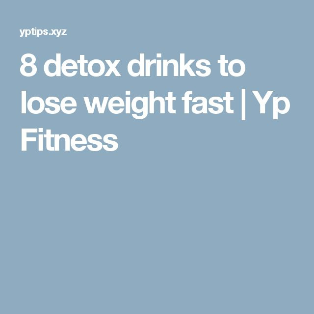 8 detox drinks to lose weight fast  |  Yp Fitness
