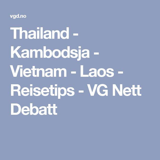 Thailand - Kambodsja - Vietnam - Laos - Reisetips - VG Nett Debatt