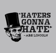 Haters Gonna Hate, Abe Lincoln