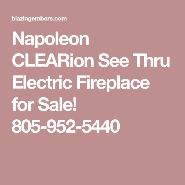 Napoleon CLEARion See Thru Electric Fireplace for Sale! 805-952-5440