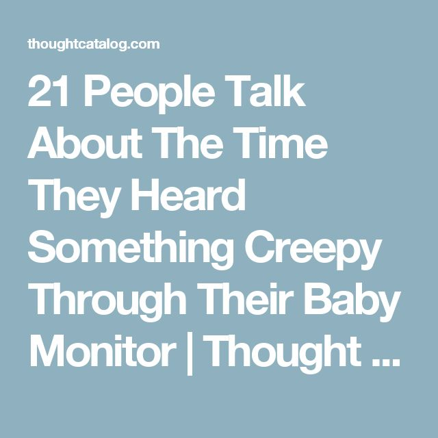 21 People Talk About The Time They Heard Something Creepy Through Their Baby Monitor | Thought Catalog