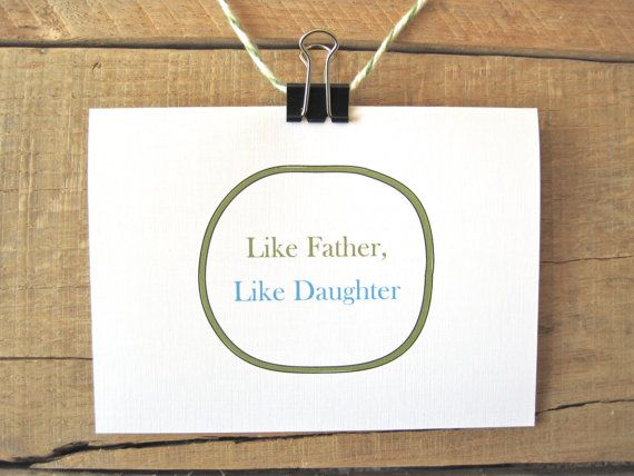 Funny Father's Day Card. Like Father Like Daughter. It could be a lot worse. Father's Day card