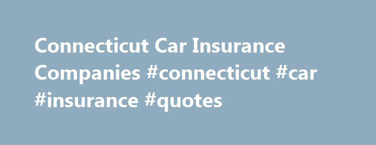 Connecticut Car Insurance Companies #connecticut #car #insurance #quotes http://nevada.remmont.com/connecticut-car-insurance-companies-connecticut-car-insurance-quotes/  # Connecticut Car Insurance All vehicles registered in the State of Connecticut must have car insurance which meets the minimum CT car insurance requirements as outlined by the Connecticut Insurance Department. The State of Connecticut is home to a smaller market than California or Florida however it still has a very healthy…
