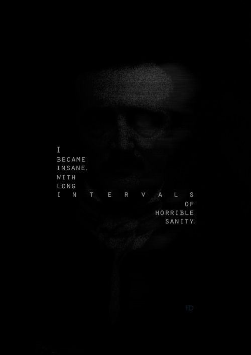 "fariedesign:  ""I became insane, with long intervals of horrible sanity."" - Edgar Allan Poe"