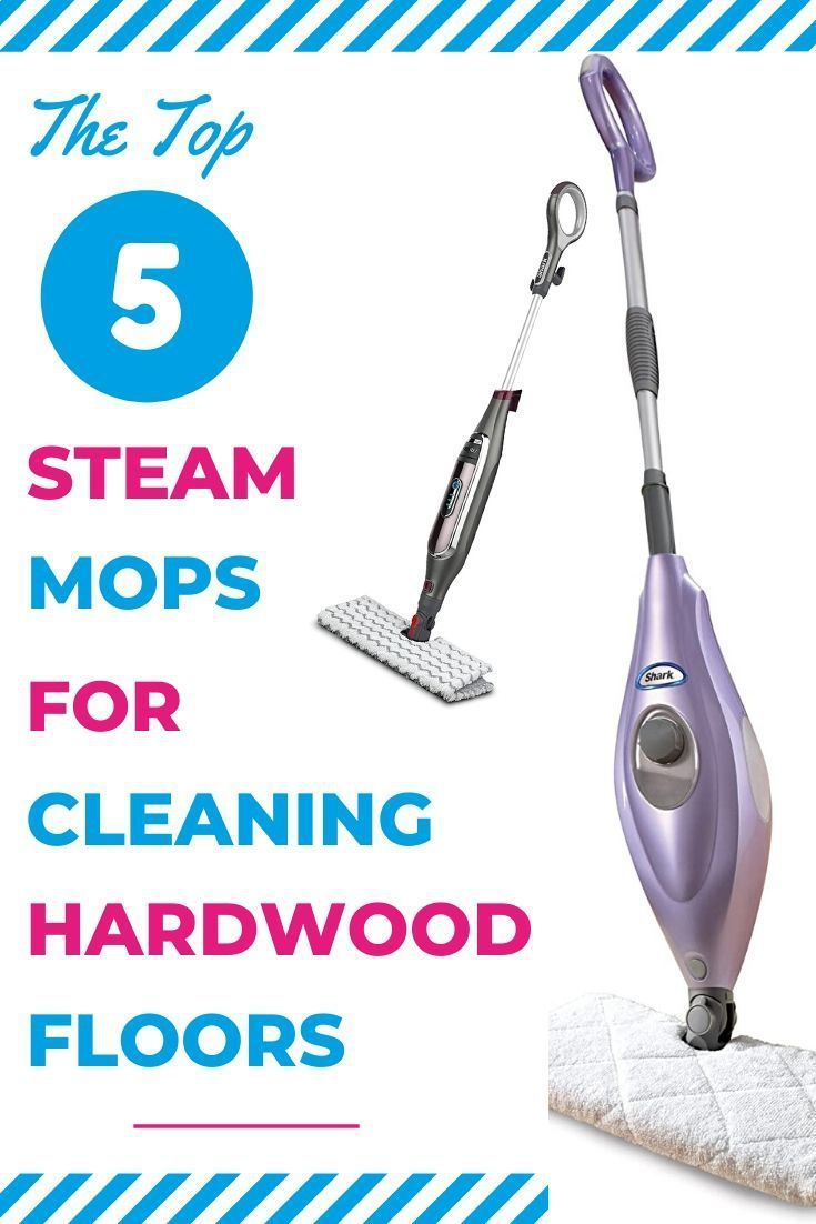 The Top 5 Steam Mops For Cleaning Hardwood Floors In 2020 Clean Hardwood Floors Best Steam Mop Steam Mops