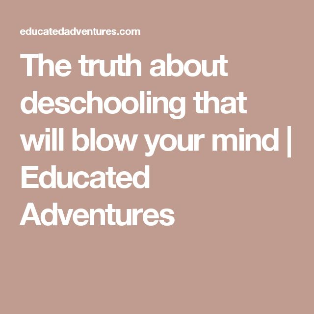 The truth about deschooling that will blow your mind | Educated Adventures