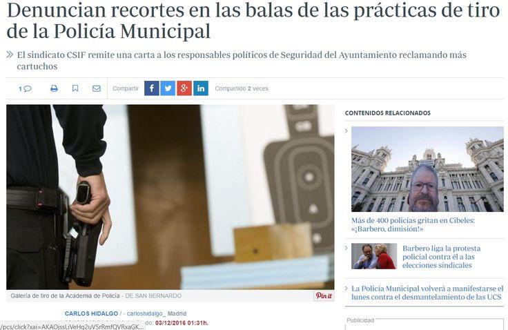 El sindicato de funcionarios y empleados públicos CSIF ha remitido una carta al concejal de Seguridad de Madrid, Javier Barbero, y al director de la Policía Municipal, Andrés Serrano, denunciando los recortes en la cartuchería en las prácticas de tiro.  De esta manera, a través de sus afiliados, CSIF asegura que, en vez de 18 cartuchos («que ya resultaban insuficientes»), son 12 de los que se disponen ahora - ABC 3/12/16