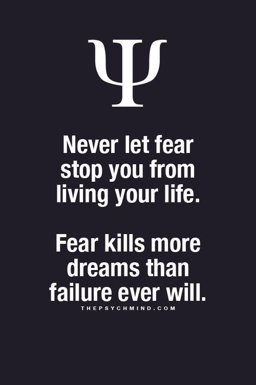 never let fear stop you from living your life. fear kills more dreams than failure ever will.