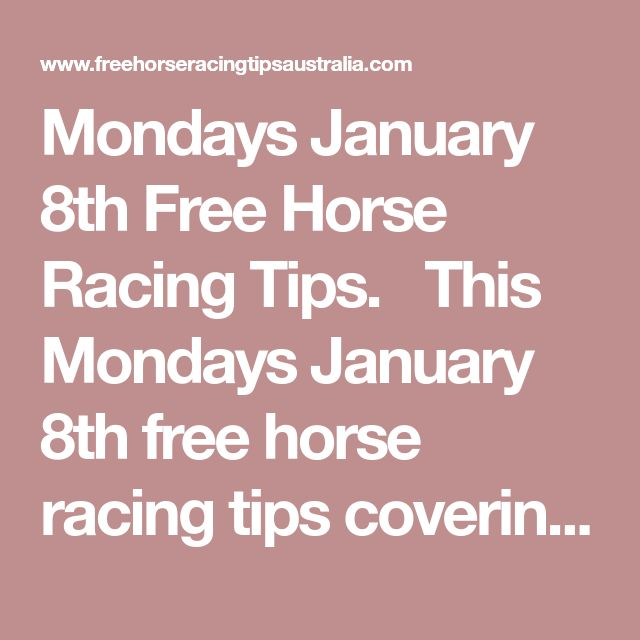 Mondays January 8th Free Horse Racing Tips.  This Mondays January 8th free horse racing tips covering the 1st 3 races everywhere...
