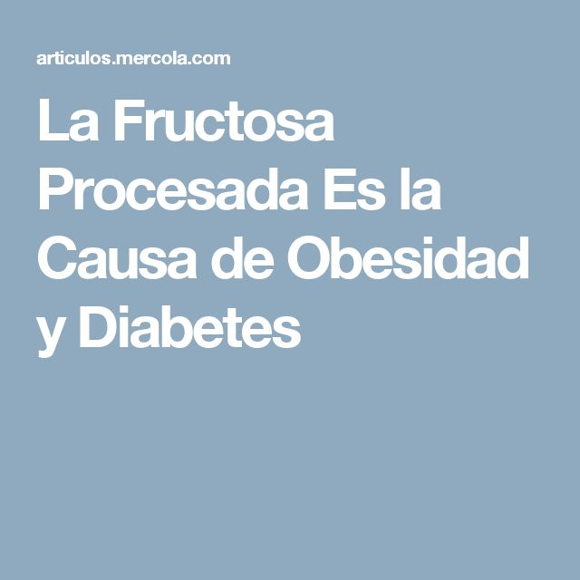 La Fructosa Procesada Es la Causa de Obesidad y Diabetes