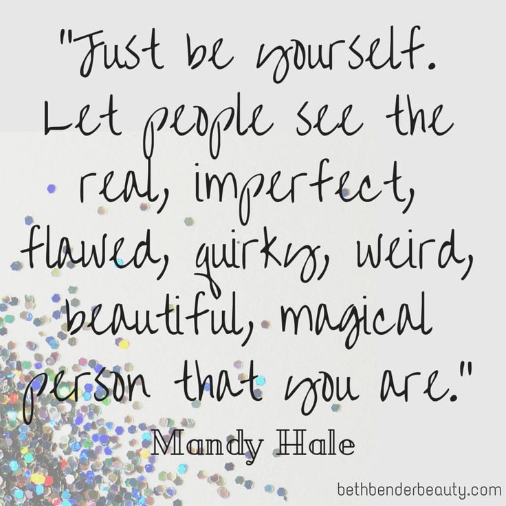 """""""Just be yourself. Let people see the real, imperfect, flawed, quirky, weird, beautiful, magical person that you are."""" Mandy Hale #Quote #BeBeautiful #Beauty"""