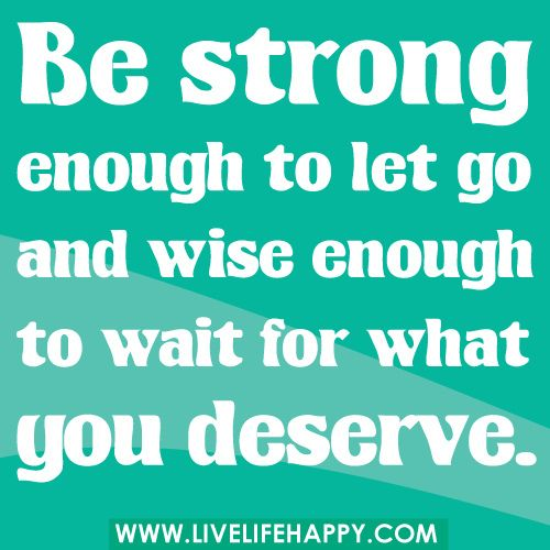 Be strong enough to let go and wise enough to wait for what you deserve.: Remember This, Bestrong, Stay Strong, Girls Quotes, Strong Quotes, Wise Words, True Stories, You Deserve, Be Strong
