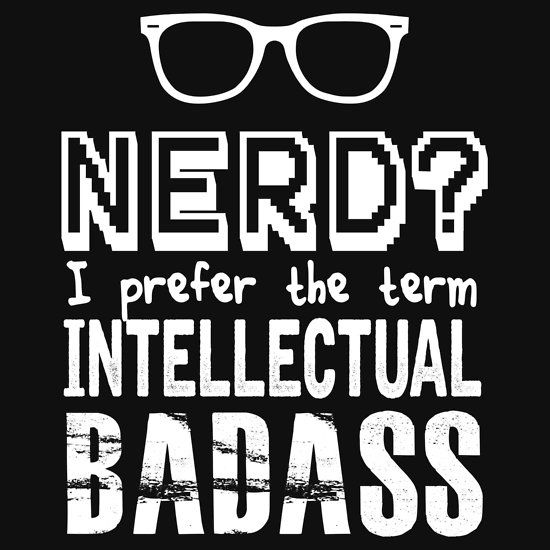 NERD IS INTELLECTUAL BADASS. THIS DESIGN AVAILABLE ON CUSTOM T-SHIRT, STICKER, PHONE CASE, AND 20 OTHER PRODUCTS. CHECK THEM OUT.