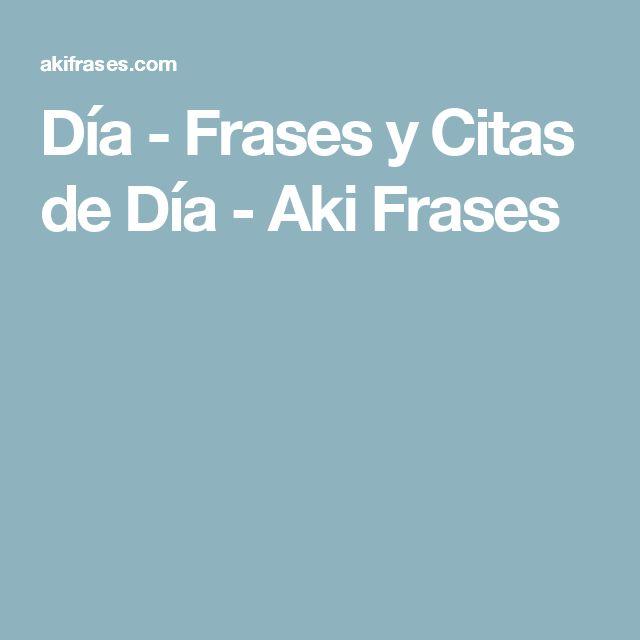 Día - Frases y Citas de Día - Aki Frases